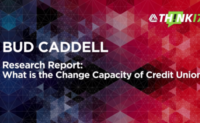 THINK 17 – Bud Caddell – Research Report: What is the Change Capacity of Credit Unions