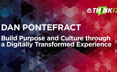 THINK 17 – Dan Pontefract – Build Purpose and Culture through a Digitally Transformed Experience