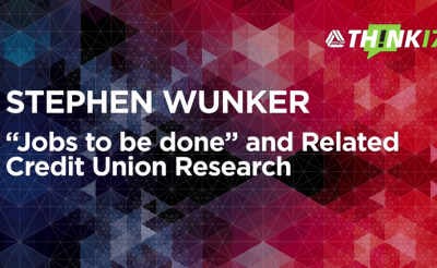 """THINK 17 – Stephen Wunker – """"Job to be done"""" and Related Credit Union Research"""