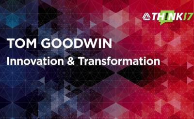 THINK 17 – Tom Goodwin -Innovation & Transformation